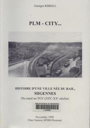PLM-City : Histoire d'une ville née du rail, Migennes. Du canal au TGV (XIXe-XXe siècles)